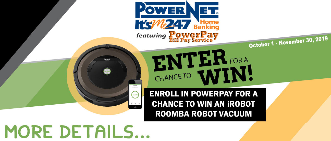 Enroll in Powerpay for a chance to win an irobot roomba
