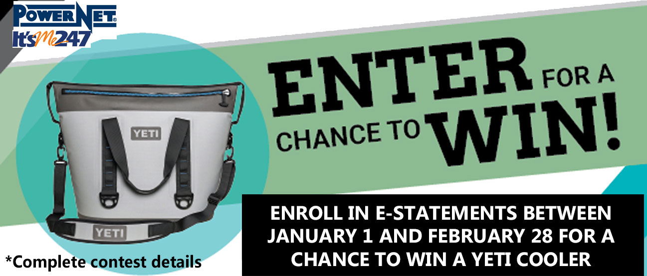 Enroll in e-Statements from January 1 to February 28 and be entered to win a YETI Cooler