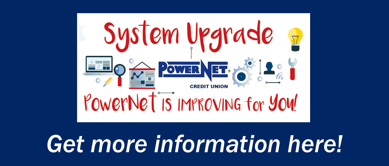 System Upgrade. PowerNet is improving for you