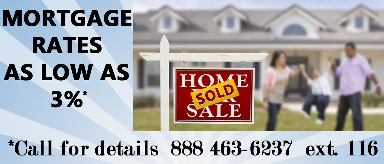 Mortgage rates as low as 3 percent. Call 888-463-6237 ext 116