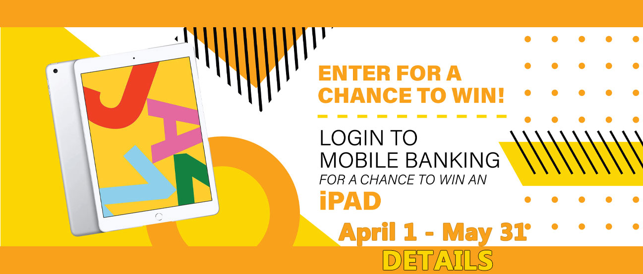 Login to mobile banking for a chance to win an iPad. April 1-May 31.